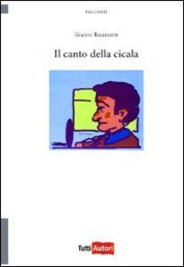 Foto Cover di Il canto della cicala, Libro di Gianni Ruzzante, edito da Lampi di Stampa