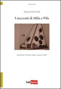 Libro I racconti di Mila e Pila Alessandra Fiorilli