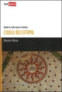 Foto Cover di L' isola dell'utopia, Libro di Massimo Messa, edito da Lampi di Stampa