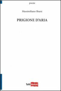 Foto Cover di Prigione d'aria, Libro di Massimiliano Sbarsi, edito da Lampi di Stampa