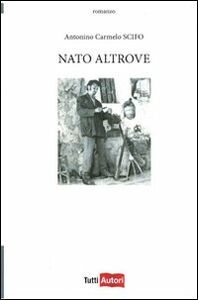 Foto Cover di Nato altrove, Libro di Antonino C. Scifo, edito da Lampi di Stampa