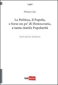 Libro La politica, il popolo, e forse un po' di democrazia Wiliam Caio