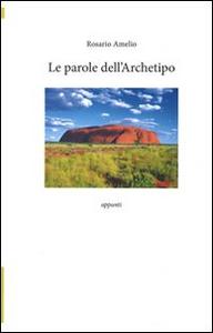 Libro Le parole dell'archetipo Rosario Amelio