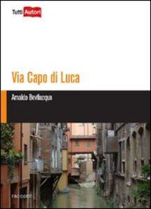 Foto Cover di Via Capo di Lucca, Libro di Arnaldo Bevilacqua, edito da Lampi di Stampa