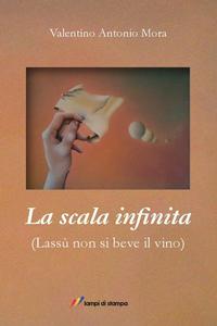 Libro La scala infinita. (Lassù non si beve il vino) Valentino Mora