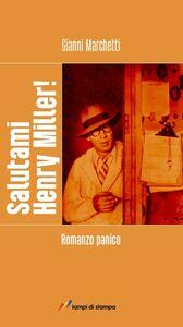 Libro Salutami Henry Miller! Romanzo panico Gianni Marchetti
