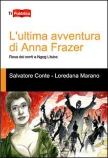L' ultima avventura di Anna Frazer. Resa dei conti a Ngog Lituba - Salvatore Conte,Loredana Marano - copertina