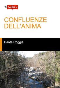 Libro Confluenze dell'anima Dante Roggia
