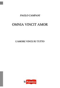 Libro Omnia vincit amor. L'amore vince su tutto Paolo Campani