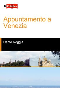 Foto Cover di Appuntamento a Venezia, Libro di Dante Roggia, edito da Lampi di Stampa