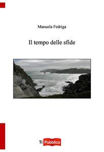Libro Il tempo delle sfide Manuela Fedriga