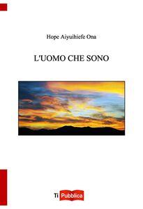 Libro L' uomo che sono Hope Aiyuihiefe Ona