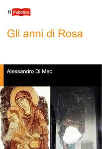 Libro Gli anni di Rosa Alessandro Di Meo