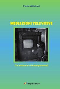 Foto Cover di Mediazioni televisive. Tra memoria e contemporaneità, Libro di Paola Abbiezzi, edito da Lampi di Stampa