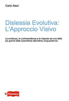 Winniearcher.com Dislessia evolutiva: l'approccio visivo. Le evidenze, le controevidenze e le risposte ad uno delle più grandi sfide scientifiche dell'ultimo cinquantennio Image