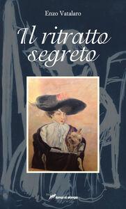 Foto Cover di Il ritratto segreto, Libro di Enzo Vatalaro, edito da Lampi di Stampa