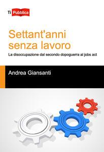 Settant'anni senza lavoro - Andrea Giansanti - copertina