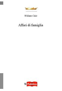 Libro Affari di famiglia Wiliam Caio
