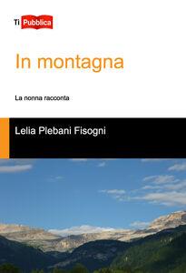 Libro In montagna Lelia Plebani Fisogni