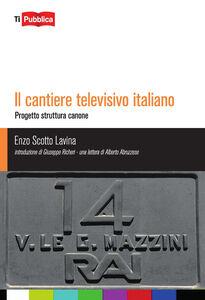 Libro Il cantiere televisivo italiano Enzo Scotto Lavina