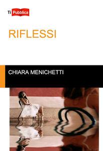 Libro Riflessi Chiara Menichetti