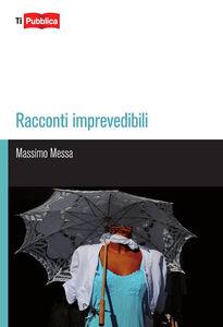 Foto Cover di Racconti imprevedibili, Libro di Massimo Messa, edito da Lampi di Stampa
