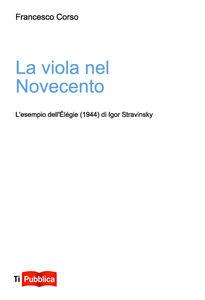 Libro La viola nel Novecento. L'esempio dell'Élégie (1944) di Igor Stravinsky Francesco Corso