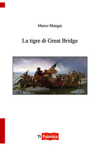 Libro La tigre di Great Bridge Marco Mungai