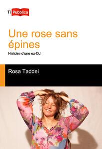 Une rose sans épines. Histoire d'une ex-DJ