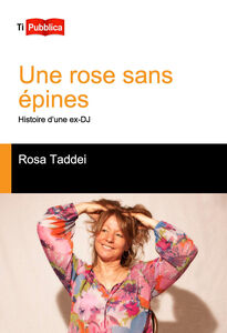 Libro Une rose sans épines. Histoire d'une ex-DJ Rosa Taddei