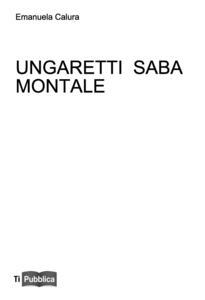Ungaretti Saba Montale
