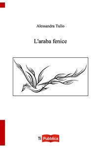 Libro L' araba fenice Alessandra Tullo