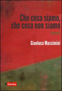 Libro Che cosa siamo, che cosa non siamo Gianluca Massimini