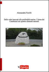 Foto Cover di Dalle vette innevate alle profondità marine. L'arma dei carabinieri nei quattro elementi naturali, Libro di Alessandra Fiorilli, edito da Lampi di Stampa