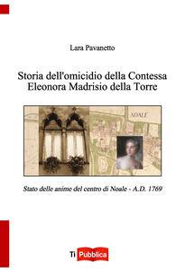 Libro Storia dell'omicidio della contessa Eleonora Madrisio della Torre. Stato delle anime del centro do Noale. A.D. 1769 Lara Pavanetto
