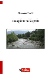 Libro Il maglione sulle spalle Alessandra Fiorilli