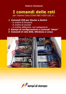 I comandi delle reti. Per l'esame Cisco CCNA R&S #200-120, e...