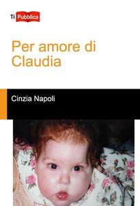Libro Per amore di Claudia Cinzia Napoli