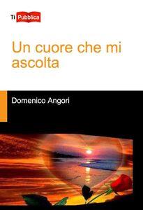 Foto Cover di Un cuore che mi ascolta, Libro di Domenico Angori, edito da Lampi di Stampa