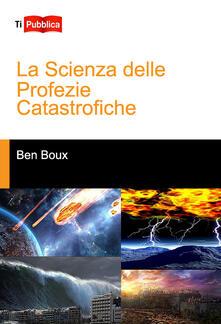 La scienza delle profezie catastrofiche.pdf