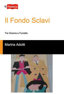 Il Fondo Sclavi. Tra cinema e fumetto - Marina Adotti - copertina