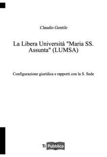 La libera università «Maria SS. Assunta» (LUMSA). Configurazione giuridica e rapporti con la S. Sede.pdf