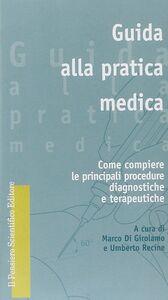Libro Guida alla pratica medica. Come compiere le principali procedure diagnostiche e terapeutiche Marco Di Girolamo , Umberto Recine
