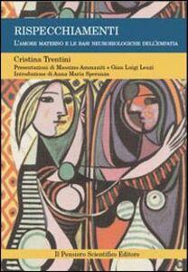 Libro Rispecchiamenti. L'amore materno e le basi neurobiologiche dell'empatia Cristina Trentini