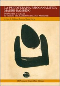 Libro La psicoterapia psicoanalitica madre-bambino. Prevenire e curare il disagio del bambino e del suo ambiente