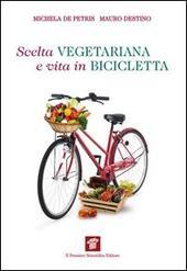 Scelta vegetariana e vita in bicicletta. Una guida per la salute e il benessere