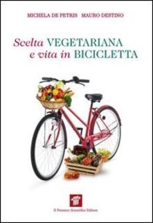 Scelta Vegetariana E Vita In Bicicletta Una Guida Per La Salute E Il Benessere De Petris Michela Destino Mauro Ebook Epub Con Light Drm Ibs