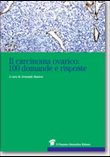 Milanospringparade.it Il carcinoma ovarico. 100 domande e risposte Image