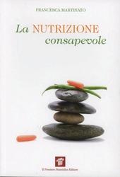 La nutrizione consapevole. Guida pratica alla cucina salutare e preventiva, ai confini tra scienza, filosofia e fornelli