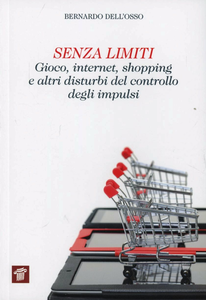 Libro Senza limiti. Gioco, internet, shopping e altri disturbi del controllo degli impulsi Bernardo Dell'Osso
